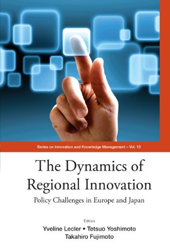 The Dynamics of Regional Innovation:Policy Challenges in Europe and Japan (Series on Innovation and Knowledge Management Book 10) by Yveline Lecler