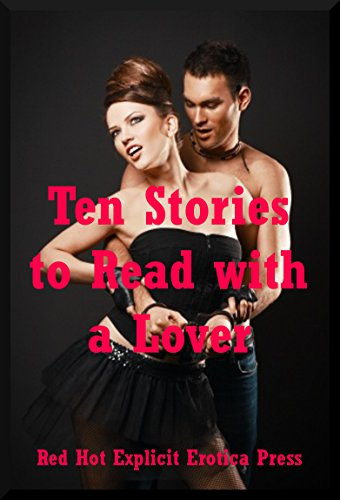 Ten Stories to Read with a Lover: Ten Explicit Erotica Stories