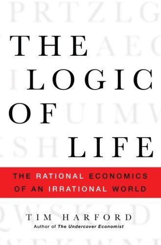 The Logic of Life: The Rational Economics of an Irrational World cover