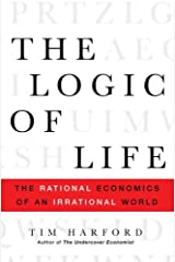 The Logic of Life: The Rational Economics of an Irrational World Kindle Edition