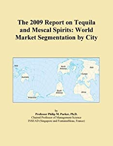The 2009 Report on Tequila and Mescal Spirits: World Market ...