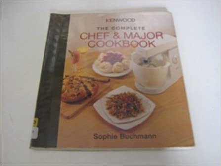 Kenwood the complete chef and major cookbook amazon sophie kenwood the complete chef and major cookbook amazon sophie buchmann 8601200413809 books forumfinder Gallery