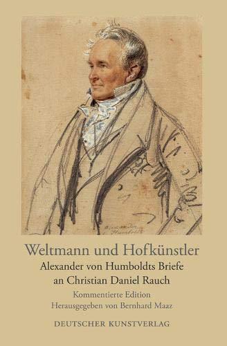 Download Weltmann Und Hofkünstler: Alexander Von Humboldts Briefe an Christian Daniel Rauch. Kommentierte Edition (German Edition) ebook