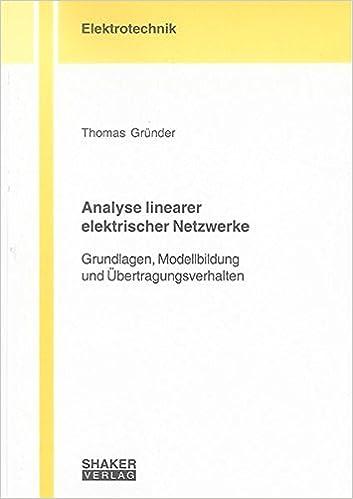 Analyse linearer elektrischer Netzwerke: Grundlagen, Modellbildung ...