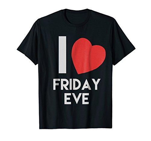 Funny I Love Friday Eve Tshirt Gift