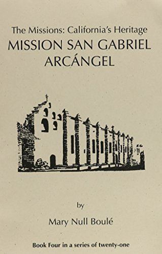 The Missions: California's Heritage : Mission San Gabriel Arcangel