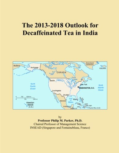 The 2013-2018 Outlook for Decaffeinated Tea in India