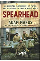 Adam Makos / Spearhead An American Tank Gunner His Enemy and Collision 1st 2019 Hardcover