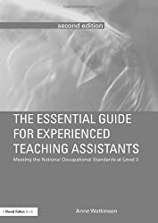 The Essential Guide for Experienced Teaching Assistants: Meeting the National Occupational Standards at Level 3 (The Essential Guides for TAs)