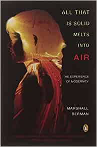 berman all that is solid melts into air essay Marshall berman, from introduction to all that is solid melts into air: the experience of modernity [pic] modernity is the transitory, the fugitive, the contingent, the half of art, of which the other half is the eternal and the immutable  .