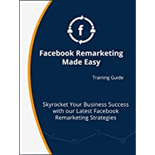Facebook Remarketing Made Easy: Video Training Course Manual