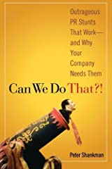 Can We Do That?! Outrageous PR Stunts That Work--And Why Your Company Needs Them by Peter Shankman (2006-12-05)