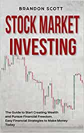 Stock Market Investing: The Guide to Start Creating Wealth and Pursue Financial Freedom. Easy Financial Strategies to Make Money Today and Secure Your Future with Passive Income.