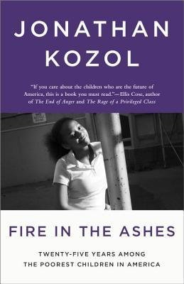 [(Fire in the Ashes: Twenty-Five Years Among the Poorest Children in America)] [Author: Jonathan Kozol] published on (September, 2013)