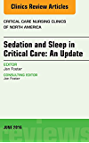 Sedation and Sleep in Critical Care: An Update, An Issue of Critical Care Nursing Clinics, E-Book (The Clinics: Nursing)