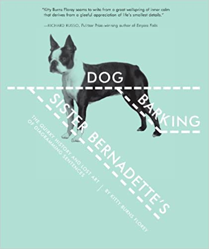 Sister bernadettes barking dog the quirky history and lost art of sister bernadettes barking dog the quirky history and lost art of diagramming sentences kindle edition by kitty burns florey ccuart Choice Image