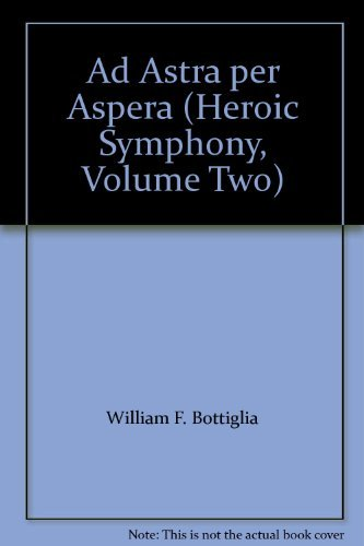 Ad Astra per Aspera (Heroic Symphony, Volume Two)
