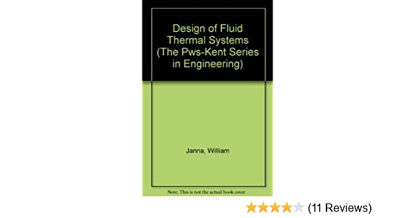 Design of fluid thermal systems the pws kent series in engineering design of fluid thermal systems the pws kent series in engineering william s janna 9780534933739 amazon books fandeluxe Images