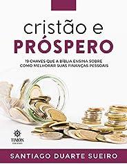 Cristão e Próspero: 19 chaves que a Bíblia ensina sobre  como melhorar suas finanças pessoais