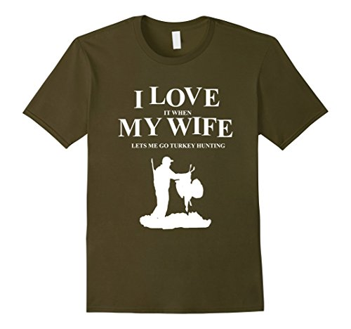 Mens Love When My Wife Let's Me Go Turkey Hunting T-shirt 2XL Olive (Turkey T-shirt Hunting)