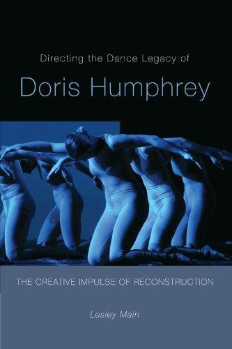 Directing the Dance Legacy of Doris Humphrey: The Creative Impulse of Reconstruction (Studies in Dance History)
