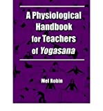 img - for [ [ [ A Physiological Handbook for Teachers of Yogasana [ A PHYSIOLOGICAL HANDBOOK FOR TEACHERS OF YOGASANA ] By Robin, Mel ( Author )May-15-2002 Paperback book / textbook / text book