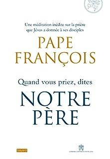 Quand vous priez, dites Notre Père, François (pape) pape