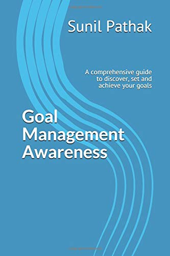 Goal Management Awareness: A comprehensive guide to discover, set and achieve your goals