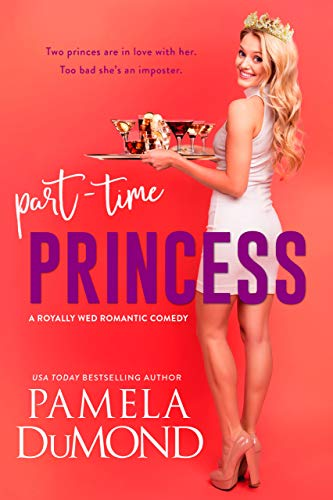 Part-time Princess (Royally Wed Romantic Comedy Book -
