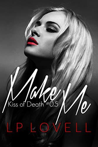 Make Me: A dark mafia prequel (Kiss of Death) by [Lovell, LP]