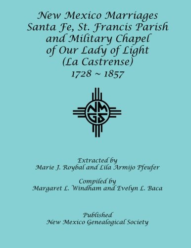 (New Mexico Marriages: Santa Fe, St. Francis Parish and Military Chapel: 1728-1857)