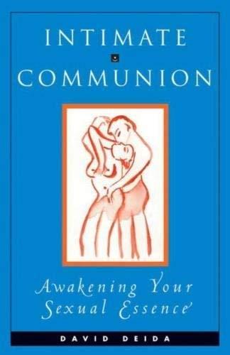 Intimate Communion: Awakening Your Sexual Essence by David Deida (1996-04-02)