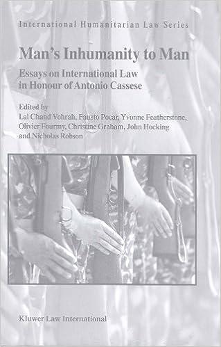 man s inhumanity to man essays on international law in honour of man s inhumanity to man essays on international law in honour of antonio cassese international humanitarian law series v 5