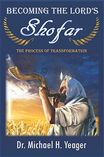 Becoming The LORD'S Shofar: The Process of Transformation (Mysteries Of The Kingdom) (Michael Yeager H)