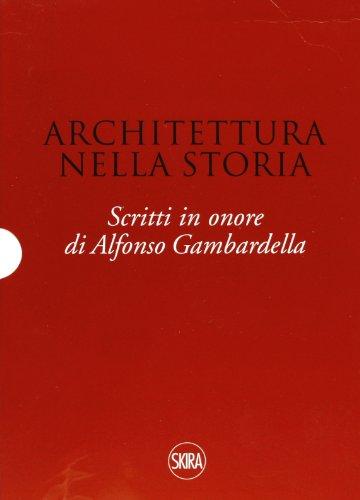Architettura nella storia. Scritti in onore di Alfonso Gambardella. Ediz. illustrata