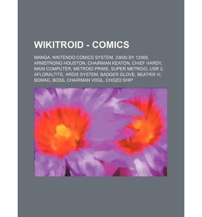 33600 Series - [ Wikitroid - Comics: Manga, Nintendo Comics System, 33600 by 12568, Armstrong Houston, Chairman Keaton, Chief Hardy, Main Computer, Metroid Source Wikia ( Author ) ] { Paperback } 2011