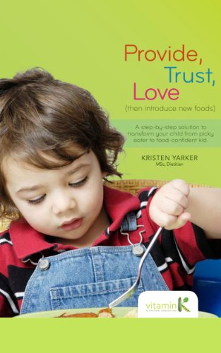 Download Provide, Trust, Love (Then Introduce New Foods): A step-by-step solution to transform your child from picky eater to food-confident kid Pdf