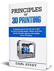 PRINCIPLES OF 3D PRINTING: Read this book before taking any action related to the use of 3D printers.An illumi