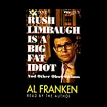 Rush Limbaugh Is a Big Fat Idiot and Other Observations Audiobook by Al Franken Narrated by Al Franken