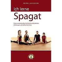 Ich lerne Spagat: Praxisorientiertes Buch mit leicht verständlichen Anleitungen und zahlreichen Fotos