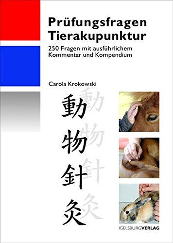 Prüfungsfragen Tierakupunktur: 250 Fragen mit ausführlichem Kommentar und Kompendium