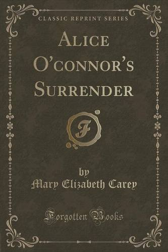 Alice O'connor's Surrender (Classic Reprint)