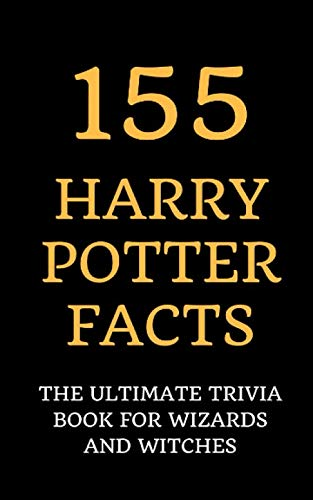 155 Harry Potter Facts: The Ultimate Trivia Book for Wizards and Witches (Harry Potter And The Chamber Of Secrets Trivia)
