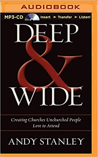 Deep & Wide: Creating Churches Unchurched People Love to Attend: Andy  Stanley, Tom Parks: 9781491511381: Amazon.com: Books