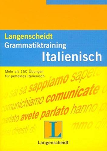 Langenscheidt Grammatiktraining Italienisch: Mehr als 150 Übungen für perfektes Italienisch