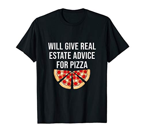 Will Give Real Estate Advice For Pizza - Real Estate Pun T-Shirt (Best Real Estate Advice)