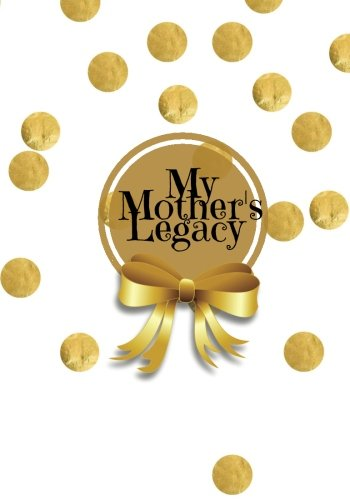 "My Mother's Legacy: Gold Spots Cover | Preserve Memoirs With Our Journal, Keepsake To Fill In | Perfect For Mother's Day Gifts | For Mom, Mum | 7""X10"" ... Paperback Book (Parents Gifts) (Volume 1)"
