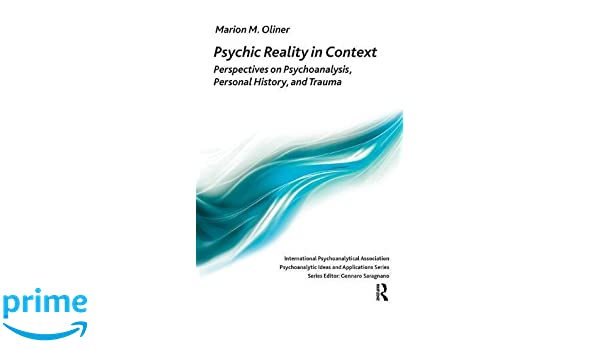 Amazon.com: Psychic Reality in Context: Perspectives on Psychoanalysis, Personal History, and Trauma (The International Psychoanalytical Association ...