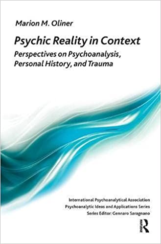 Psychic Reality in Context: Perspectives on Psychoanalysis, Personal History, and Trauma (The International Psychoanalytical Association Psychoanalytic ...