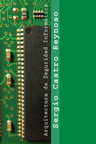 Arquitectura de Seguridad Informatica: Un manual para gerentes, directores y consultores (Spanish Edition) [Sergio Castro Reynoso] (Tapa Blanda)